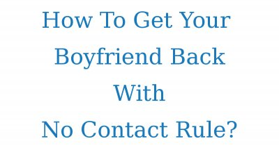 Tips And Tricks To Get Your Ex Boyfriend Back In Your Life Again